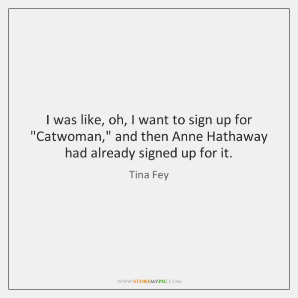 "I was like, oh, I want to sign up for ""Catwoman,"" and ..."