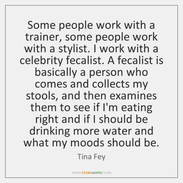 Some people work with a trainer, some people work with a stylist. ...