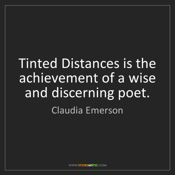 Claudia Emerson: Tinted Distances is the achievement of a wise and discerning...