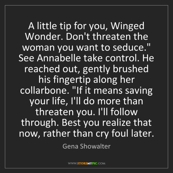 Gena Showalter: A little tip for you, Winged Wonder. Don't threaten the...