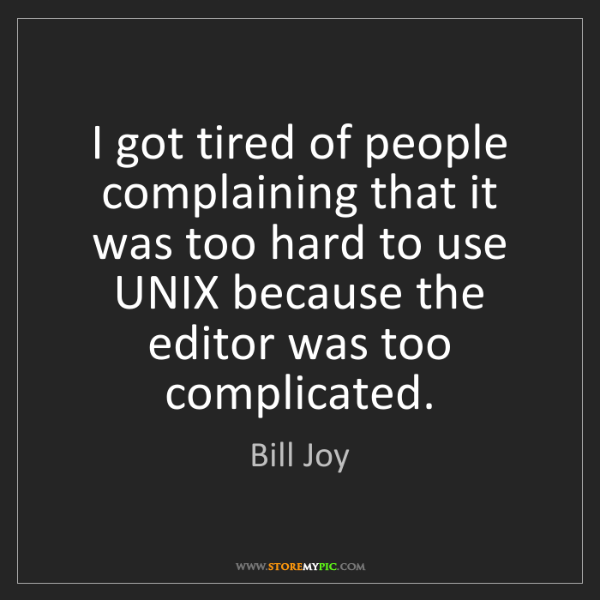 Bill Joy: I got tired of people complaining that it was too hard...