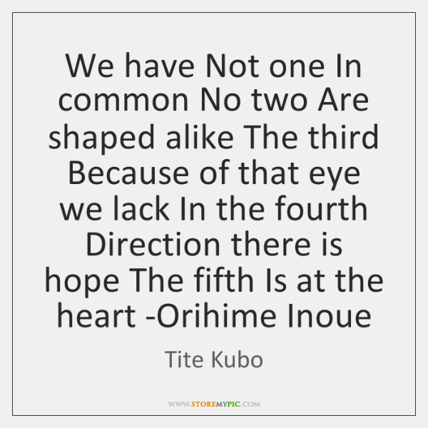We have Not one In common No two Are shaped alike The ...