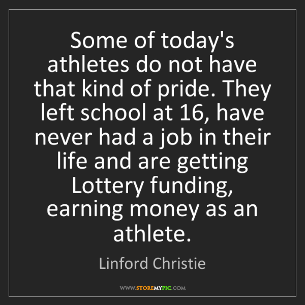 Linford Christie: Some of today's athletes do not have that kind of pride....