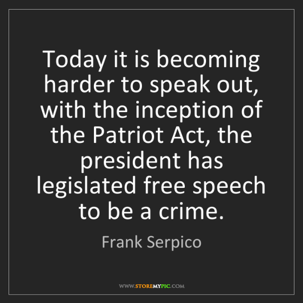 Frank Serpico: Today it is becoming harder to speak out, with the inception...