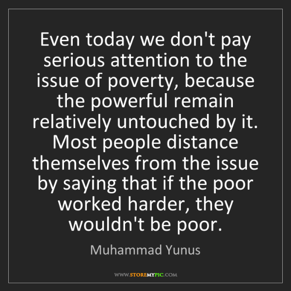 Muhammad Yunus: Even today we don't pay serious attention to the issue...