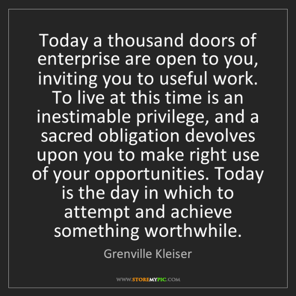 Grenville Kleiser: Today a thousand doors of enterprise are open to you,...