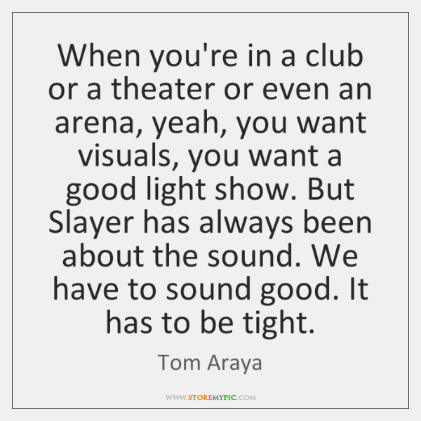 When you're in a club or a theater or even an arena, ...