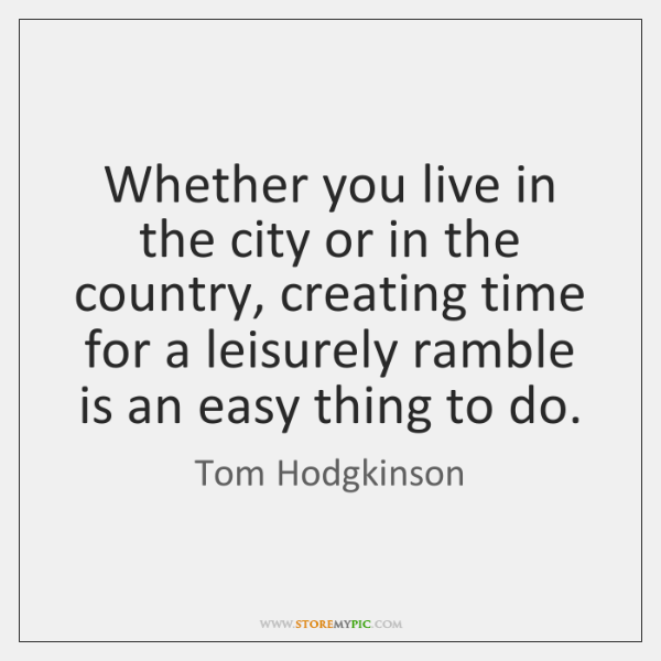 Whether you live in the city or in the country, creating time ...