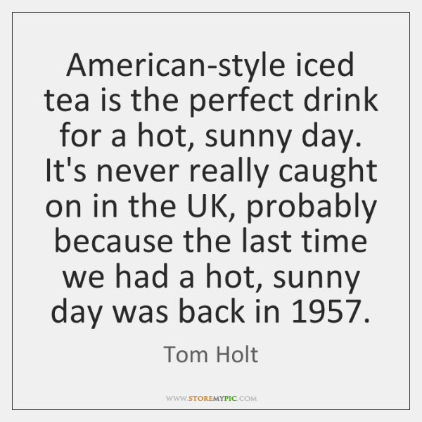 American-style iced tea is the perfect drink for a hot, sunny day. ...