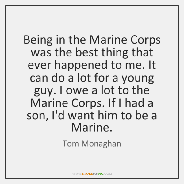 Being in the Marine Corps was the best thing that ever happened ...