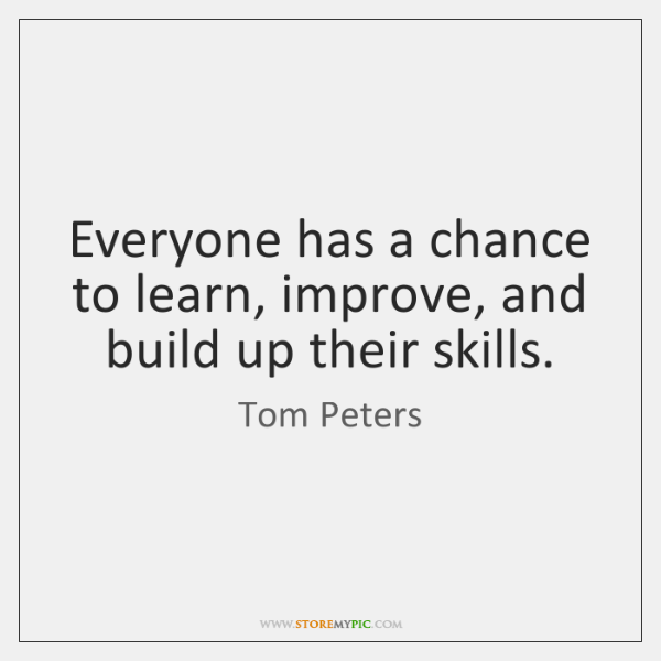 Everyone has a chance to learn, improve, and build up their skills.