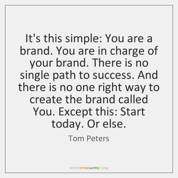 It's this simple: You are a brand. You are in charge of ...