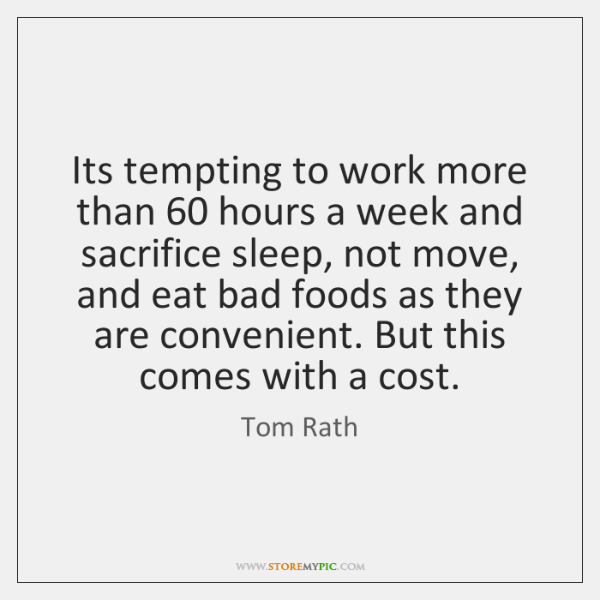 Its tempting to work more than 60 hours a week and sacrifice sleep, ...