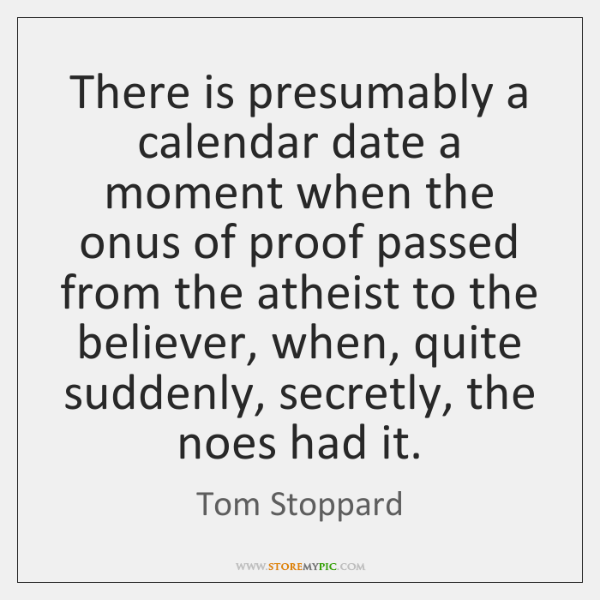 There is presumably a calendar date a moment when the onus of ...