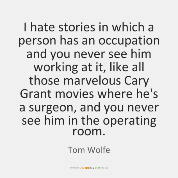 I hate stories in which a person has an occupation and you ...