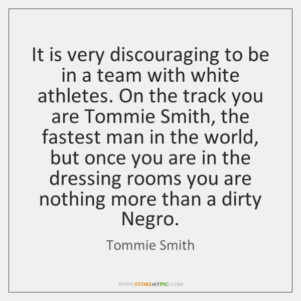 It is very discouraging to be in a team with white athletes. ...