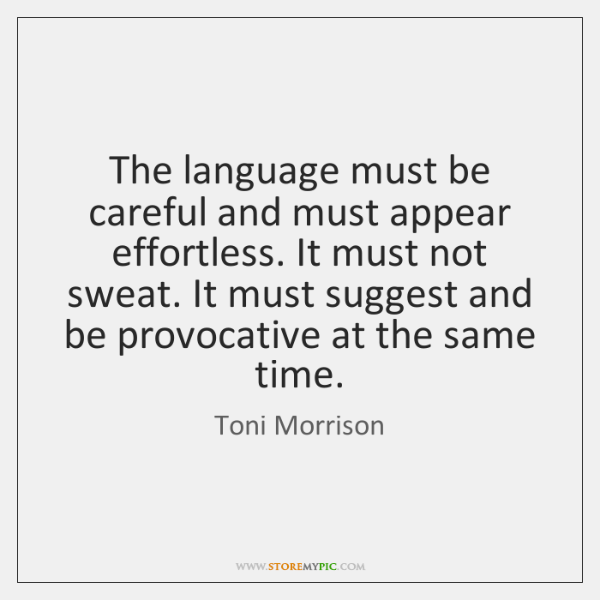 The language must be careful and must appear effortless. It must not ...