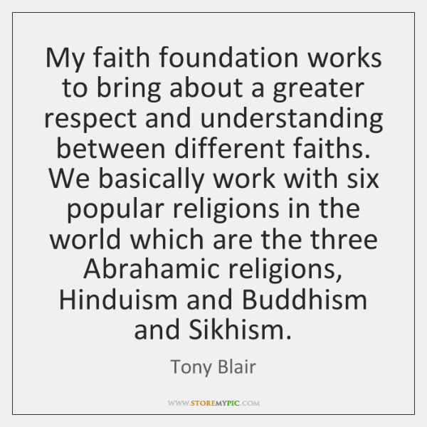 My faith foundation works to bring about a greater respect and understanding ...