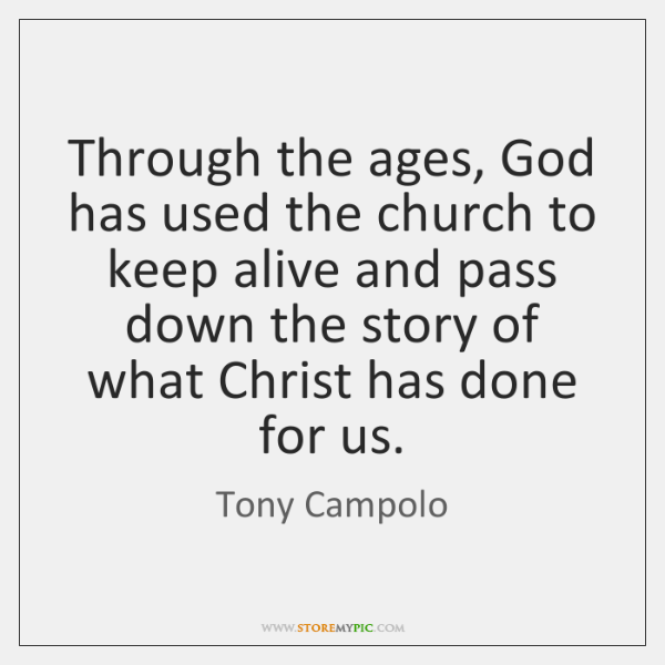 Through the ages, God has used the church to keep alive and ...