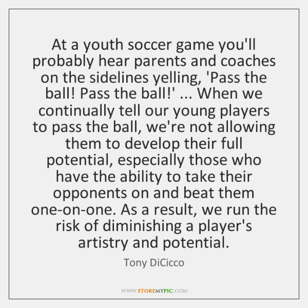 At a youth soccer game you'll probably hear parents and coaches on ...