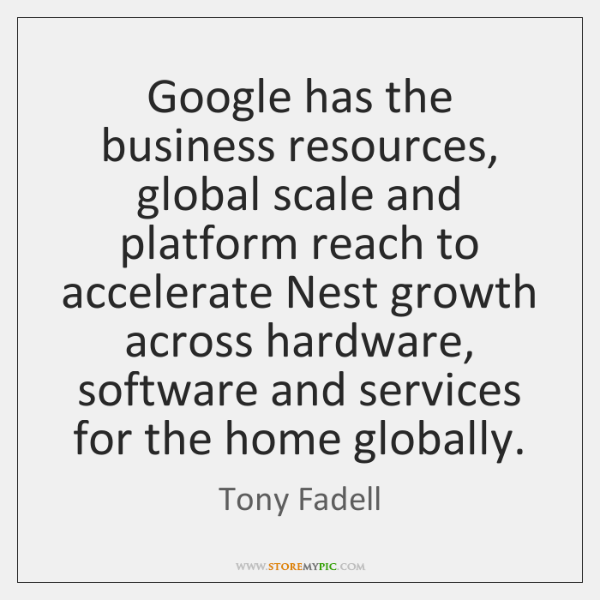 Google has the business resources, global scale and platform reach to accelerate ...