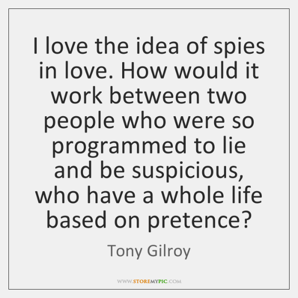 I love the idea of spies in love. How would it work ...
