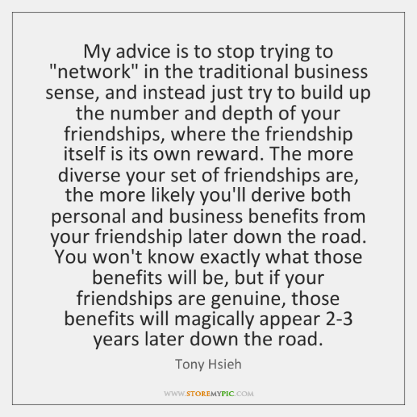 "My advice is to stop trying to ""network"" in the traditional business ..."