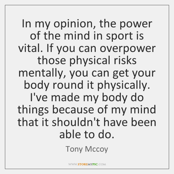In my opinion, the power of the mind in sport is vital. ...
