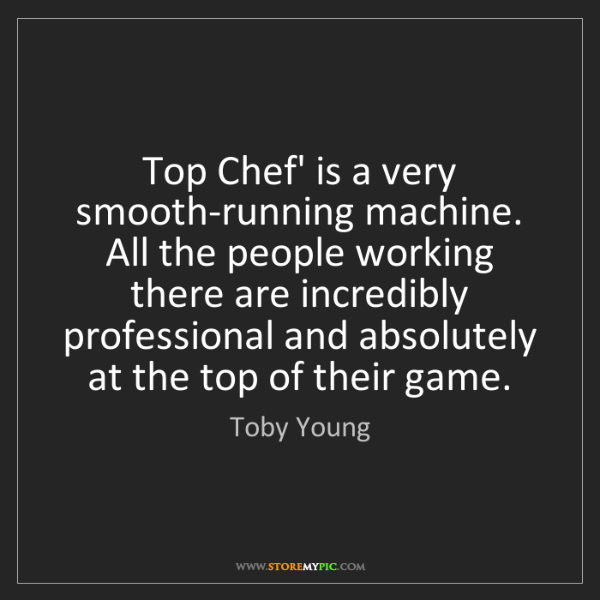 Toby Young: Top Chef' is a very smooth-running machine. All the people...