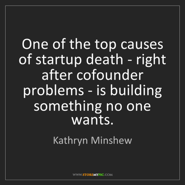 Kathryn Minshew: One of the top causes of startup death - right after...