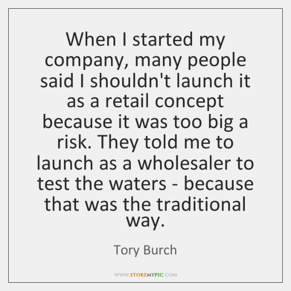 When I started my company, many people said I shouldn't launch it ...
