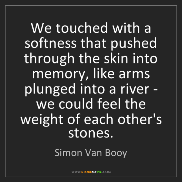 Simon Van Booy: We touched with a softness that pushed through the skin...