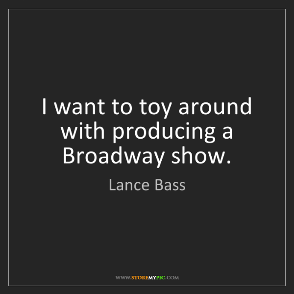 Lance Bass: I want to toy around with producing a Broadway show.