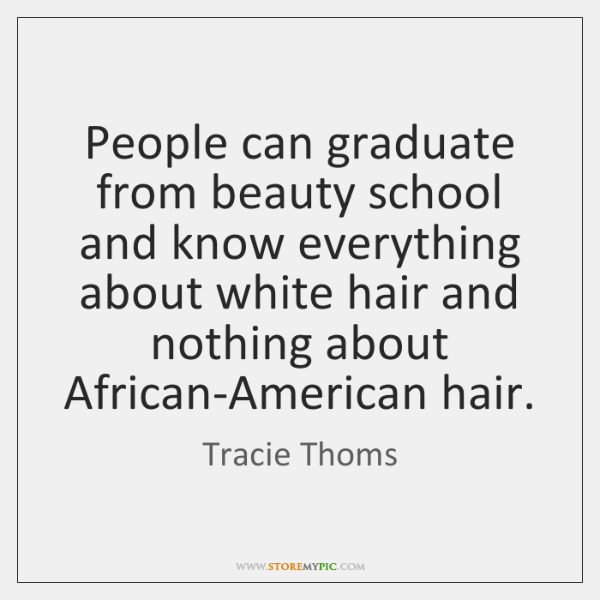 People can graduate from beauty school and know everything about white hair ...