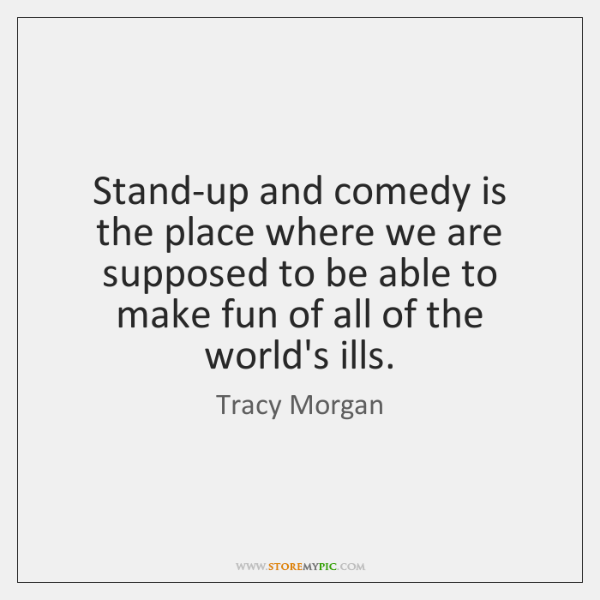 Stand-up and comedy is the place where we are supposed to be ...
