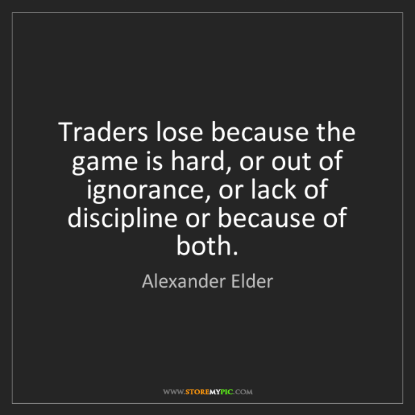 Alexander Elder: Traders lose because the game is hard, or out of ignorance,...