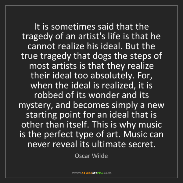 Oscar Wilde: It is sometimes said that the tragedy of an artist's...