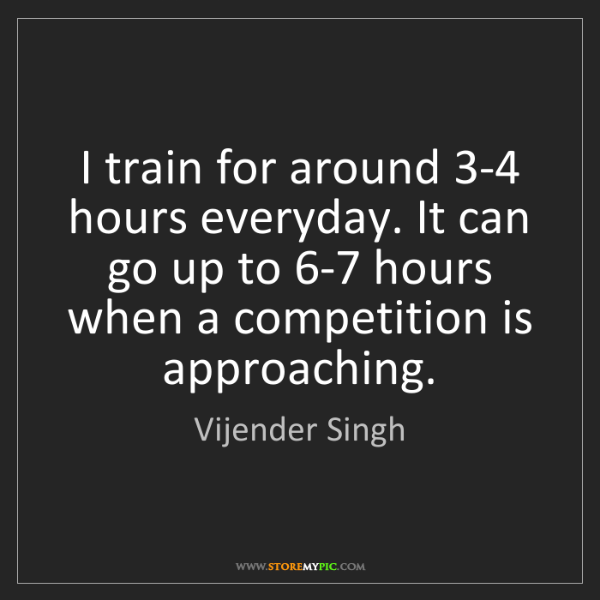Vijender Singh: I train for around 3-4 hours everyday. It can go up to...