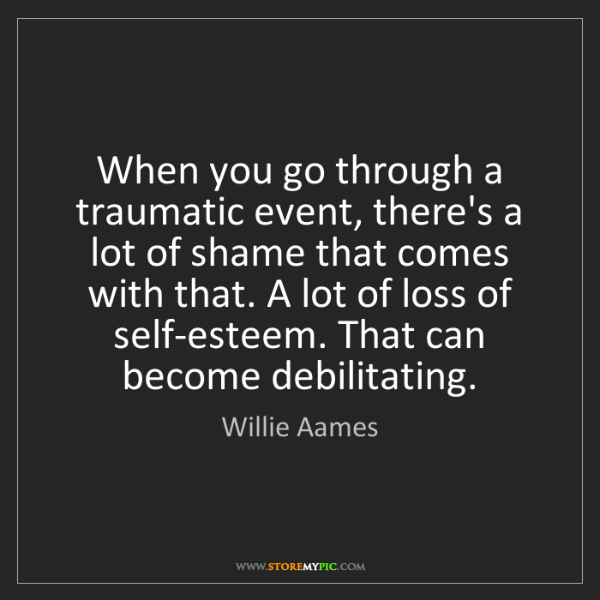 Willie Aames: When you go through a traumatic event, there's a lot...