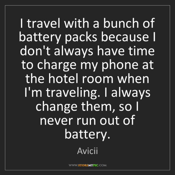 Avicii: I travel with a bunch of battery packs because I don't...