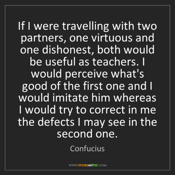 Confucius: If I were travelling with two partners, one virtuous...