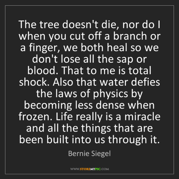 Bernie Siegel: The tree doesn't die, nor do I when you cut off a branch...