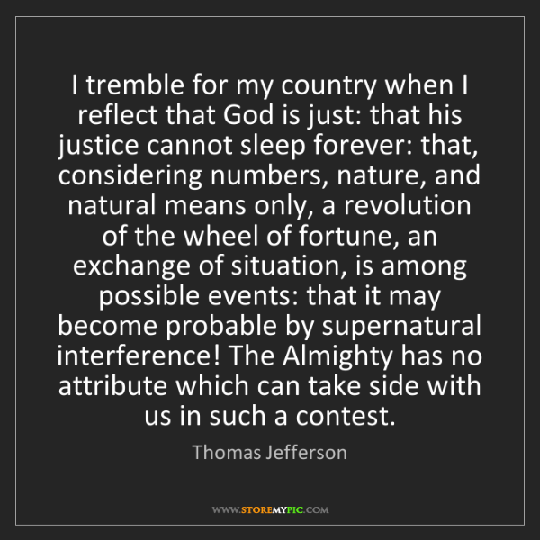 Thomas Jefferson: I tremble for my country when I reflect that God is just:...
