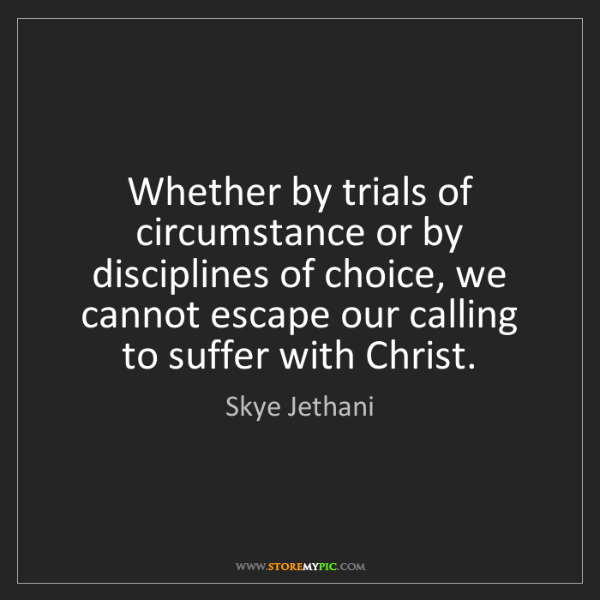 Skye Jethani: Whether by trials of circumstance or by disciplines of...