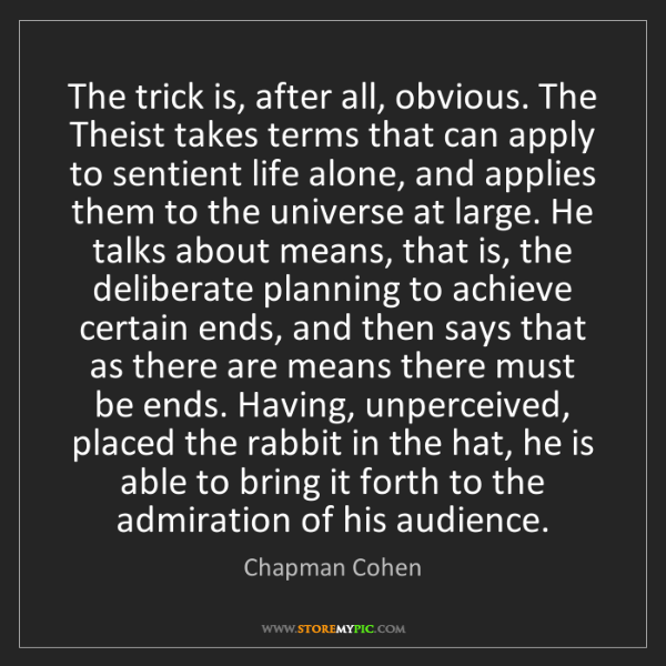 Chapman Cohen: The trick is, after all, obvious. The Theist takes terms...
