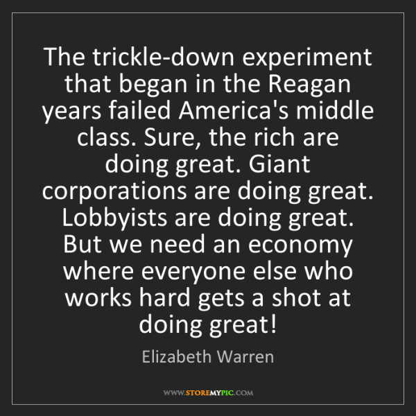 Elizabeth Warren: The trickle-down experiment that began in the Reagan...