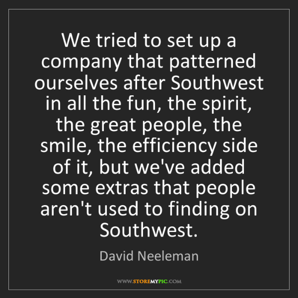David Neeleman: We tried to set up a company that patterned ourselves...