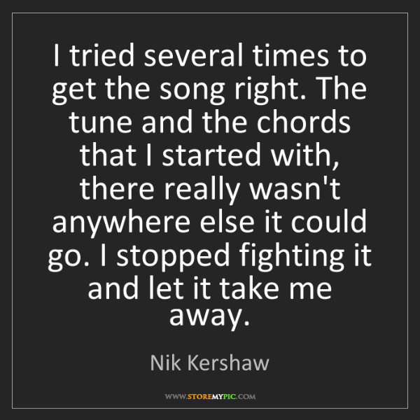 Nik Kershaw: I tried several times to get the song right. The tune...