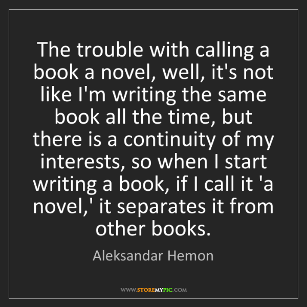 Aleksandar Hemon: The trouble with calling a book a novel, well, it's not...