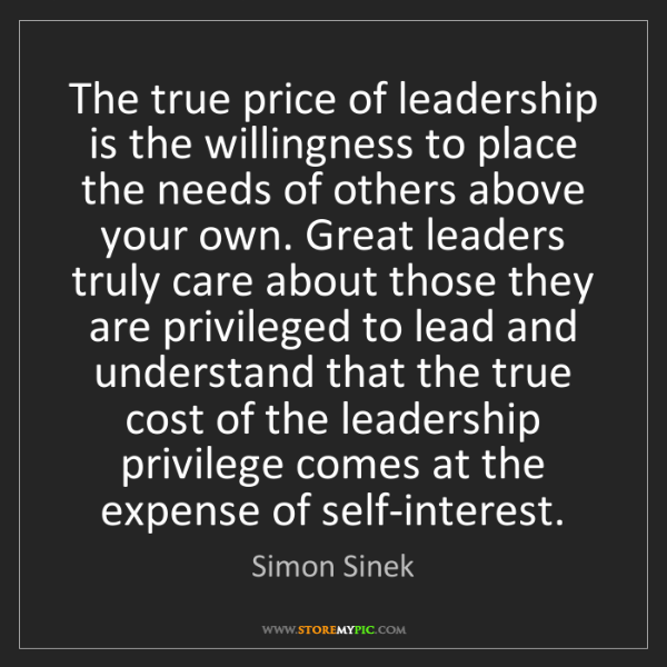 Simon Sinek: The true price of leadership is the willingness to place...